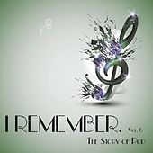 I Remember, Vol. 6 - the Story of Pop by Various Artists