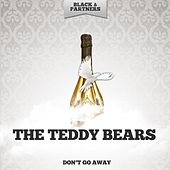 Don't Go Away von The Teddy Bears
