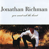 You Must Ask The Heart by Jonathan Richman