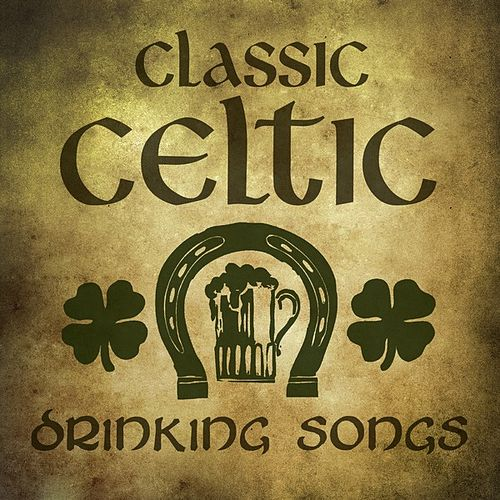 Classic Celtic Drinking Songs by Various Artists