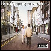 (What's the Story) Morning Glory? (Remastered Deluxe Edition) by Oasis