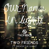 Our Names in Lights (feat. Breach the Summit) von Two Friends