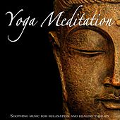 Yoga Meditation: Soothing Music for Relaxation and Healing Therapy de Meditation Music Master