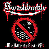 We Hate the Sea by Swashbuckle