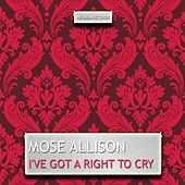 I've Got a Right to Cry by Mose Allison