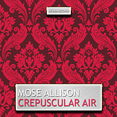 Crepuscular Air by Mose Allison