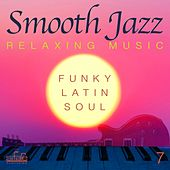 Smooth Jazz  Relaxing Music, Vol. 7 (Funky, Latin, Soul) by Smooth Jazz Band Francesco Digilio