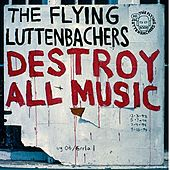 Destroy All Music Revisited by The Flying Luttenbachers