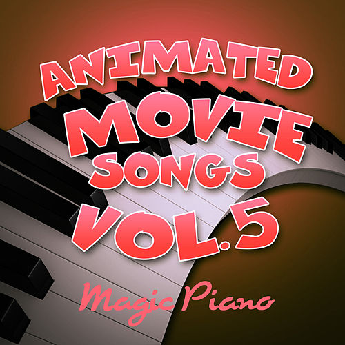 Animated Movie Songs Vol. 5 by Magic Piano