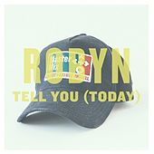 Tell You (Today) - Single de Robyn