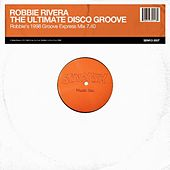 The Ultimate Disco Groove (Robbie's 1998 Groove Express Mix) by Robbie Rivera