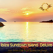 Ibiza Sundown Island Deluxe (From Beach Cafe to the Summer Bar Lounge) by Various Artists