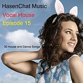 Vocal House (Episode 15) by Hasenchat Music