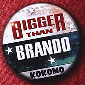 Bigger Than Brando by Kokomo
