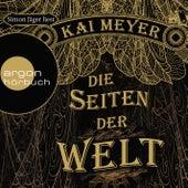 Die Seiten der Welt (Ungekürzte Fassung) von Kai Meyer