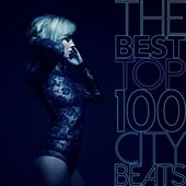 The Best Top 100 City Beats by Various Artists