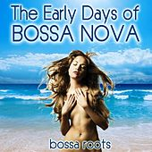 The Early Days of Bossa Nova (Bossa Roots) von Various Artists