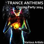 Trance Anthems Closing Party 2014 by Various Artists
