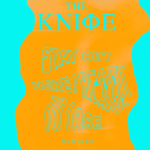 Ready To Lose / Stay Out Here (Remixes) by The Knife