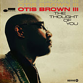 The Thought Of You by Otis Brown III