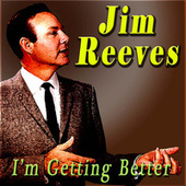 I'm Getting Better by Jim Reeves