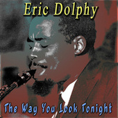 The Way You Look Tonight by Eric Dolphy