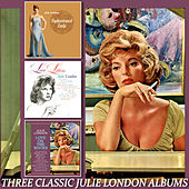 Three Classic Julie London Albums: Sophisticated Lady/Love Letters/Love on the Rocks by Julie London