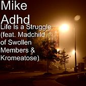 Life Is a Struggle (feat. Madchild & Kromeatose) by Mike Adhd