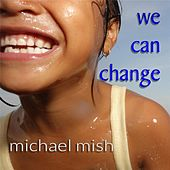 We Can Change by Michael Mish