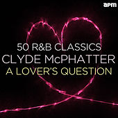 A Lover's Question - 50 R&B Classics von Clyde McPhatter