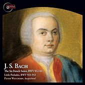 Bach: The 6 French Suites, BWV 812-817 & Little Preludes, BWV 924-943 by Peter Watchorn
