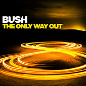 The Only Way Out by Bush