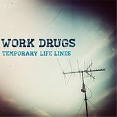 Temporary Life Lines by Work Drugs