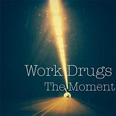 The Moment by Work Drugs