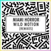 Wild Motion (Set It Free) - Remixes von Miami Horror