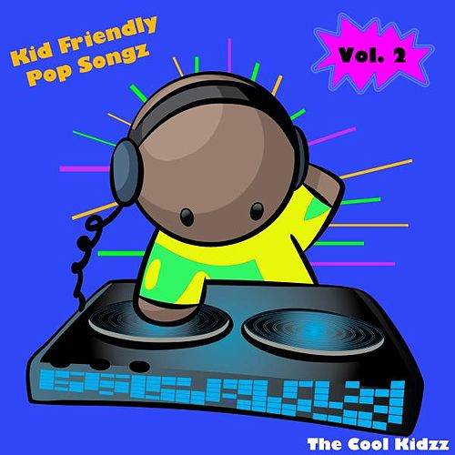 Kid Friendly Pop Songz, Vol. 2 by The Cool Kidzz