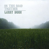 On This Road Together by Larry Dunn