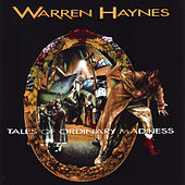 Tales Of Ordinary Madness by Warren Haynes