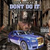 Don't Do It (feat. Fat Joe, French Montana & Rico Love) by DJ Kayslay