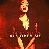 All Over Me - Single by Tia London