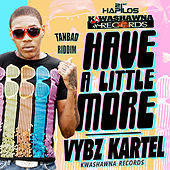 Have a Little More - Single by VYBZ Kartel