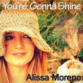 You're Gonna Shine by Alissa Moreno