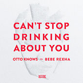 Can't Stop Drinking About You de Otto Knows