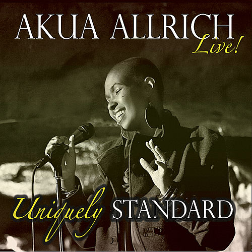 Uniquely Standard, Akua Allrich Live! by Akua Allrich