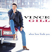 When Love Finds You von Vince Gill