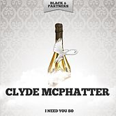 I Need You So von Clyde McPhatter