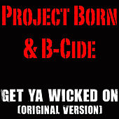 Get Ya Wicked On (Original Version) by Project Born