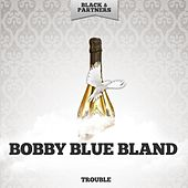 Trouble by Bobby Blue Bland