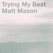 Trying My Best by Matt Mason