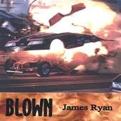Blown by James Ryan